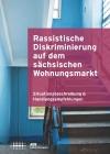 """Cover """"Rassistische Diskriminierung auf dem sächsischen Wohnungsmarkt"""""""